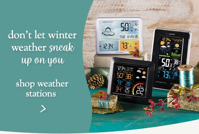 Don't let winter weather sneak up on you. Shop weather stations.