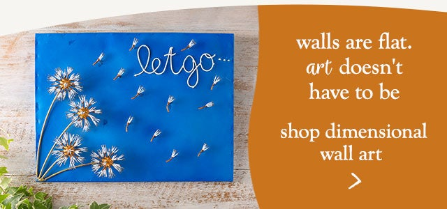 Walls are flat. Art doesn't have to be. Shop dimensional wall art.