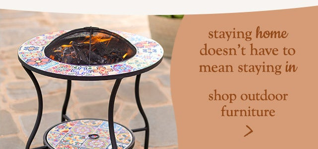 Staying home doesn't have to mean staying in. Shop outdoor furniture.
