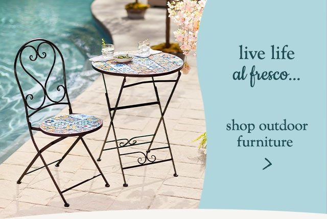 Live life al fresco...shop outdoor furniture.