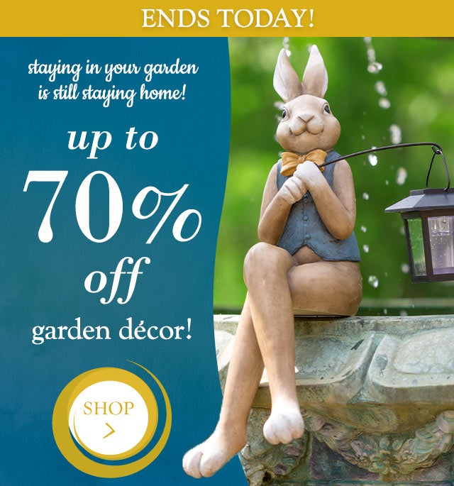 staying home doesn't have to mean staying inside!  save up to 70% on garden décor!  and add some new friends to your landscape  shop >